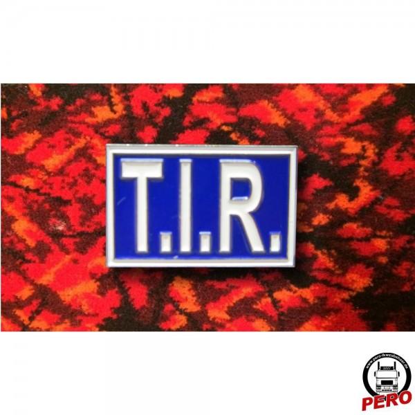 Pin, Anstecker T.I.R. Schild