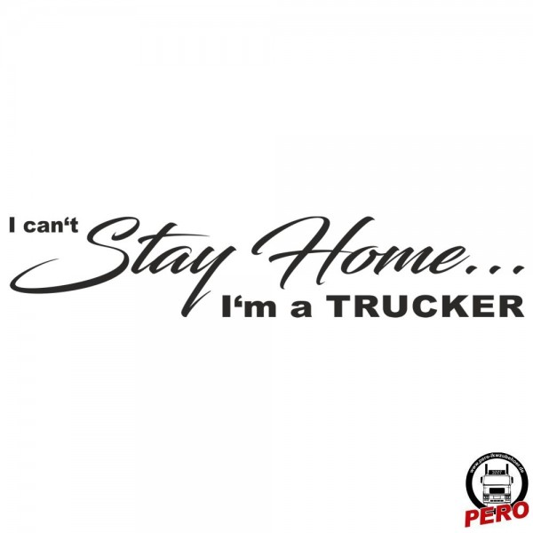 Aufkleber I can't Stay Home... I'm a TRUCKER 56cm